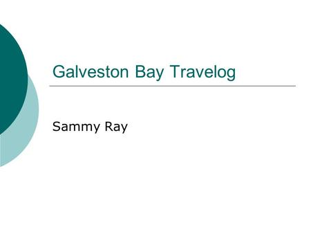 Galveston Bay Travelog Sammy Ray. Fresh Water Inflow (GB)