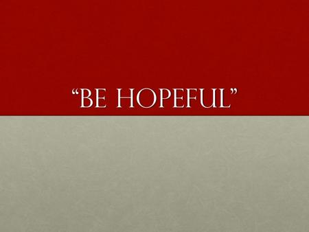 """Be Hopeful"". Background Written by PeterWritten by Peter He was in RomeHe was in Rome To Christians in Asia Minor (Pontus, Galatia, Cappadocia, Asia."