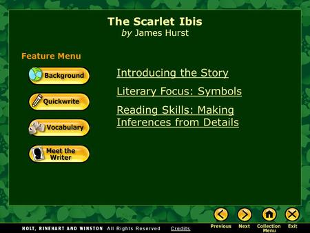 Introducing the Story Literary Focus: Symbols Reading Skills: Making Inferences from Details The Scarlet Ibis by James Hurst Feature Menu.