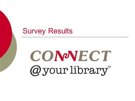 Survey Results.  16 libraries responded to the survey  The Connect theme lent itself to a huge range of new and existing activities- from internet classes.