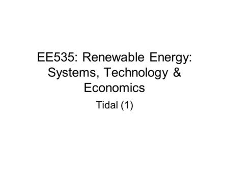 EE535: Renewable Energy: Systems, Technology & Economics Tidal (1)