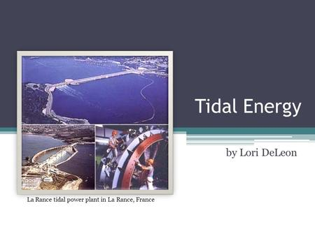 Tidal Energy by Lori DeLeon La Rance tidal power plant in La Rance, France.