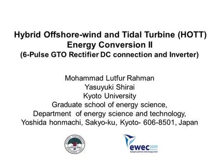 Hybrid Offshore-wind and Tidal Turbine (HOTT) Energy Conversion II (6-Pulse GTO Rectifier DC connection and Inverter) Mohammad Lutfur Rahman Yasuyuki Shirai.