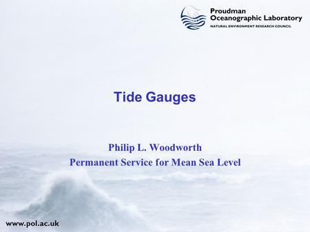 Www.pol.ac.uk Tide Gauges Philip L. Woodworth Permanent Service for Mean Sea Level.
