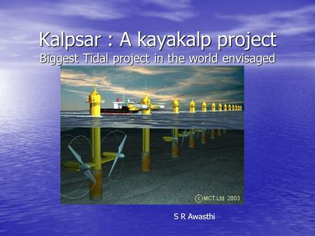 Kalpsar : A kayakalp project Biggest Tidal project in the world envisaged S R Awasthi.
