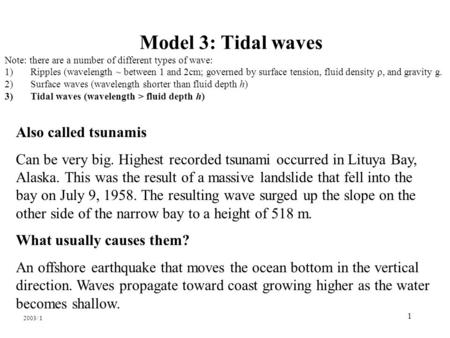 1 Model 3: Tidal waves Note: there are a number of different types of wave: 1) Ripples (wavelength ~ between 1 and 2cm; governed by surface tension, fluid.