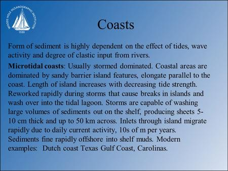 Coasts Form of sediment is highly dependent on the effect of tides, wave activity and degree of clastic input from rivers. Microtidal coasts: Usually stormed.
