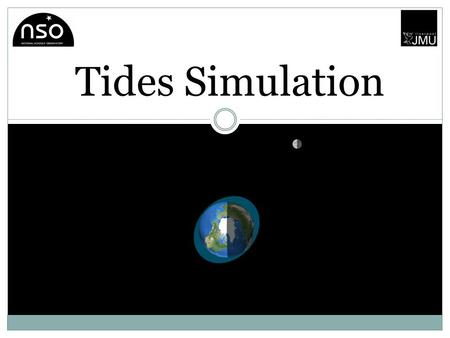 Tides Simulation. The Project Students are presented with an interactive simulation of the tides. The cause of tides are discussed including the effect.