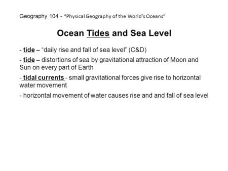 "Ocean Tides and Sea Level - tide – ""daily rise and fall of sea level"" (C&D) - tide – distortions of sea by gravitational attraction of Moon and Sun on."