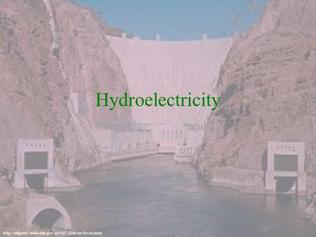 Hydroelectricity.