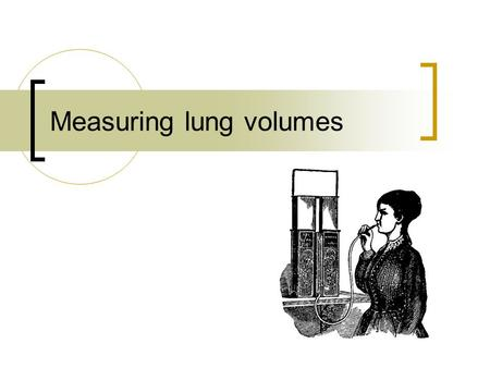Measuring lung volumes. Syllabus reference:  outline the mechanism of breathing in mammals, with reference to the function of the rib cage, intercostal.