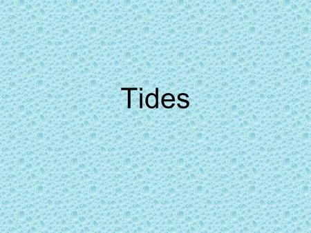 Tides. Tides are Periodic, short-term changes in height of the sea surface Caused by gravitational forces The longest of all waves Always shallow water.