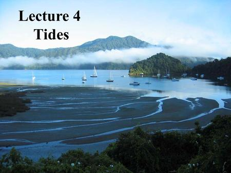 Lecture 4 Tides. Three Players – Earth, Moon, Sun.