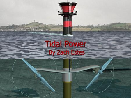 Tidal Power By Zach Estes. There are three different methods of generating power through the tides. There are three different methods of generating power.