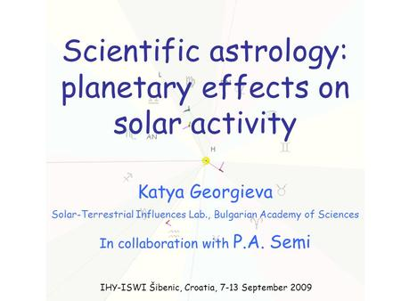 Scientific astrology: planetary effects on solar activity Katya Georgieva Solar-Terrestrial Influences Lab., Bulgarian Academy of Sciences In collaboration.