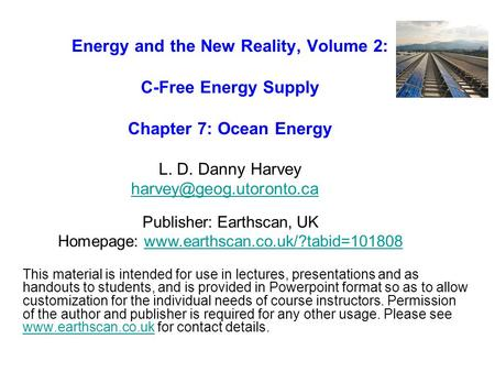 Energy and the New Reality, Volume 2: C-Free Energy Supply Chapter 7: Ocean Energy L. D. Danny Harvey  This.