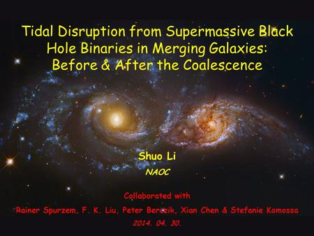 Tidal Disruption from Supermassive Black Hole Binaries in Merging Galaxies: Before & After the Coalescence Shuo Li NAOC Collaborated with Rainer Spurzem,