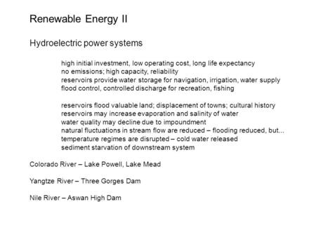 Renewable Energy II Hydroelectric power systems high initial investment, low operating cost, long life expectancy no emissions; high capacity, reliability.