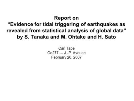 "Report on ""Evidence for tidal triggering of earthquakes as revealed from statistical analysis of global data"" by S. Tanaka and M. Ohtake and H. Sato Carl."