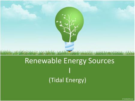 Renewable Energy Sources I (Tidal Energy). What's tidal energy ? Tides are the rise and fall of sea levels caused by the combined effects of the gravitational.