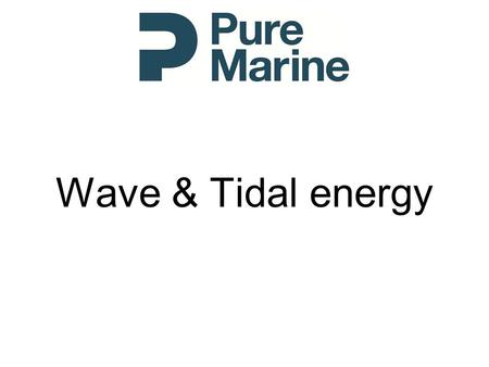 Wave & Tidal energy 1. Wave energy resource 2 Wave Energy technology onshore nearshore Offshore - floating 3.