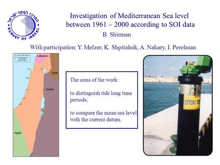 Investigation of Mediterranean Sea level between 1961 – 2000 according to SOI data B. Shirman The aims of the work: to distinguish tide long time periods;