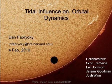 Tidal Influence on Orbital Dynamics Dan Fabrycky 4 Feb, 2010 Collaborators: Scott Tremaine Eric Johnson Jeremy Goodman Josh.