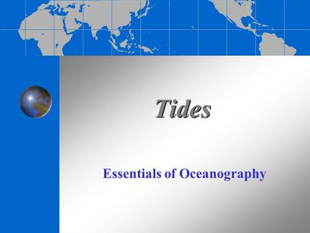 Tides Essentials of Oceanography. What Causes Tides? Tides are created by the imbalance between two forces: 1. Gravitational force of the moon and sun.