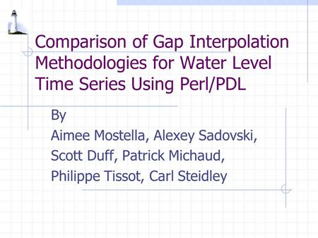 Comparison of Gap Interpolation Methodologies for Water Level Time Series Using Perl/PDL By Aimee Mostella, Alexey Sadovski, Scott Duff, Patrick Michaud,