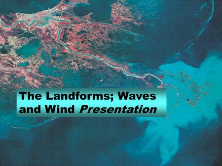 The Landforms; Waves and Wind Presentation. The Work of Waves The most important agent shaping coastal landforms is wave action. The energy of waves is.