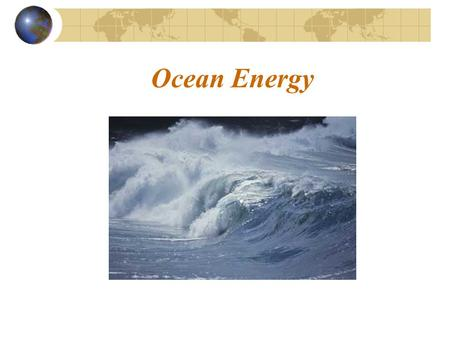 Ocean Energy. Ocean Thermal Energy Conversion Tidal Power Wave Power.