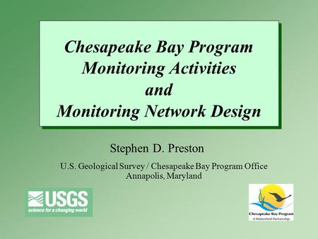 Chesapeake Bay Program Monitoring Activities and Monitoring Network Design Chesapeake Bay Program Monitoring Activities and Monitoring Network Design Stephen.