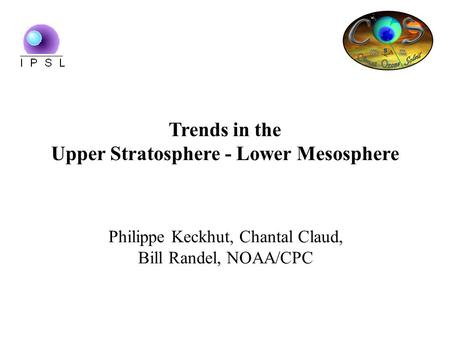 Trends in the Upper Stratosphere - Lower Mesosphere Philippe Keckhut, Chantal Claud, Bill Randel, NOAA/CPC.