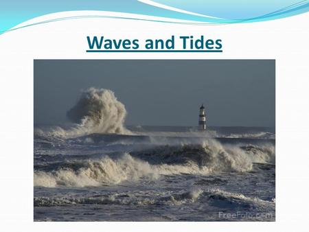 Waves and Tides. Wave Characteristics Most ocean waves are energy passing through water caused by the wind Crests are the top of the waves Troughs are.