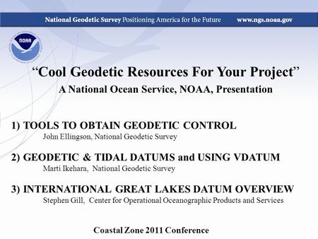 "Coastal Zone 2011 Conference ""Cool Geodetic Resources For Your Project"" A National Ocean Service, NOAA, Presentation 1)TOOLS TO OBTAIN GEODETIC CONTROL."