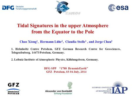 Tidal Signatures in the upper Atmosphere from the Equator to the Pole Chao Xiong 1, Hermann Lühr 1, Claudia Stolle 1, and Jorge Chau 2 1. Helmholtz Centre.