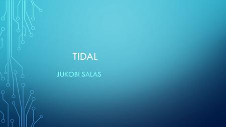 TIDAL JUKOBI SALAS. WHAT IS TIDAL ENERGY non-polluting, reliable and predictable. Tidal barrages, undersea tidal turbines like wind turbines but driven.