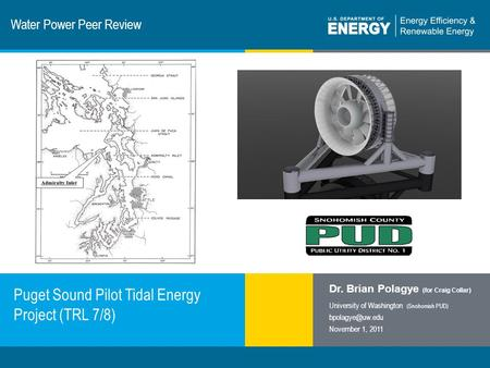 1 | Program Name or Ancillary Texteere.energy.gov Water Power Peer Review Puget Sound Pilot Tidal Energy Project (TRL 7/8) Dr. Brian Polagye (for Craig.