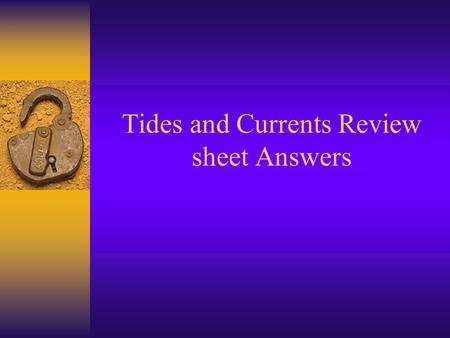 Tides and Currents Review sheet Answers