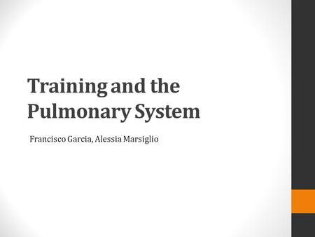 Training and the Pulmonary System Francisco Garcia, Alessia Marsiglio.