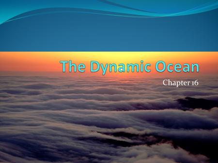 The Dynamic Ocean Chapter 16.