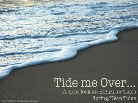 "What is a ""TIDE""? TIDES are daily changes in ocean water."