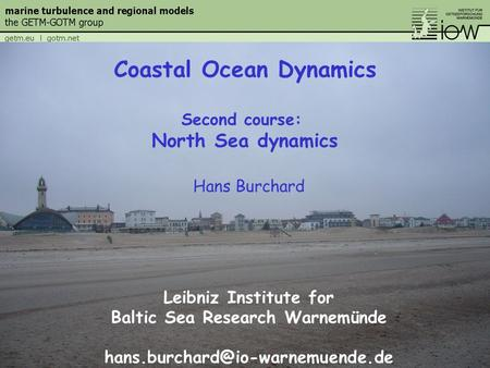 Hans Burchard Leibniz Institute for Baltic Sea Research Warnemünde Coastal Ocean Dynamics Second course: North Sea dynamics.