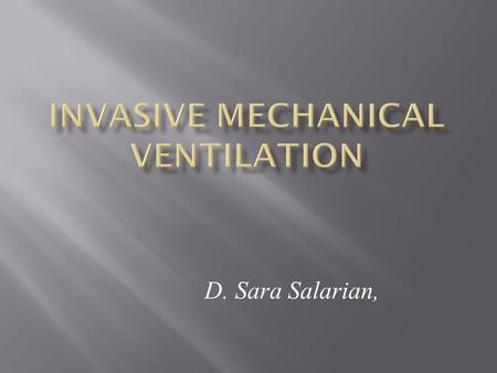 D. Sara Salarian,. Nov 2006 Kishore P. Critical Care Conference  Improve oxygenation  Increase/maintain minute ventilation and help CO 2 clearance 