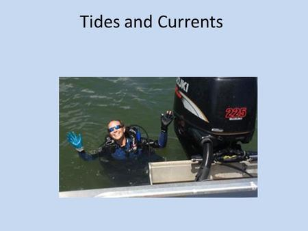 Tides and Currents. Tides 101 Vertical movement of water Predictable Standing wave circling an amphidromic point 3 Kinds of Tides – Semi-diurnal Two high.