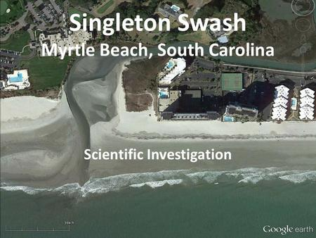 Singleton Swash Myrtle Beach, South Carolina Scientific Investigation.