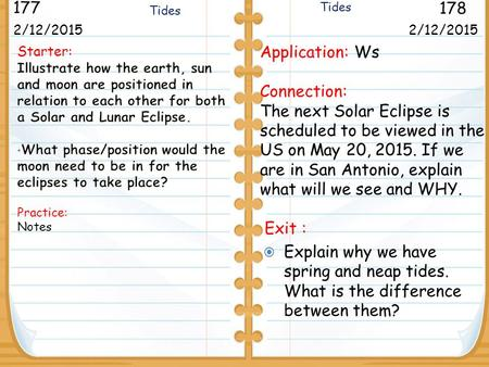 2/12/2015 177 178 Moon Phases and Eclipses 2/12/2015 Application: Ws Connection: The next Solar Eclipse is scheduled to be viewed in the US on May 20,