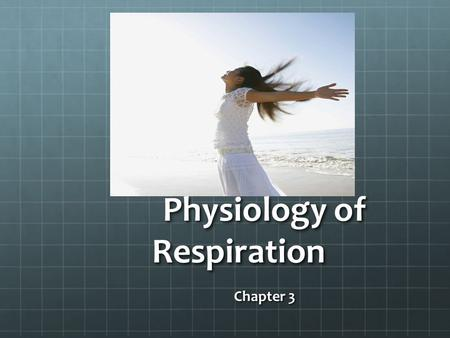 Physiology of Respiration Chapter 3. Respiratory Function Changes as we AgeExercise Suffer setbacks in health Passive Expiration Let the forces and tissues.