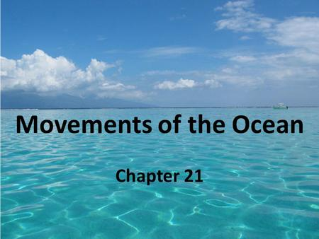 Movements of the Ocean Chapter 21. Ocean Currents Current: a horizontal movement of water in a well-defined pattern, such as a river or stream. 1. Surface.