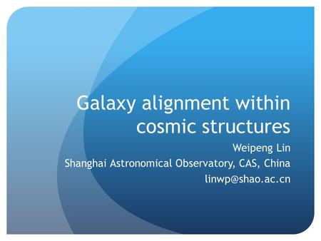 Galaxy alignment within cosmic structures Weipeng Lin Shanghai Astronomical Observatory, CAS, China